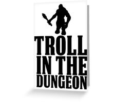 TROLL IN THE DUNGEON! [black] Greeting Card