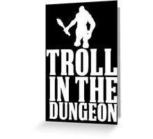TROLL IN THE DUNGEON! [white] Greeting Card