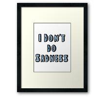 I Don't Do Sadness Framed Print
