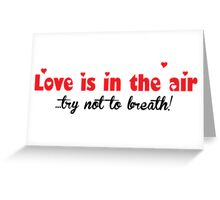 Love is in the air - try not to breath! Greeting Card