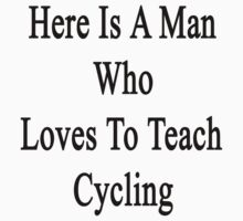 Here Is A Man Who Loves To Teach Cycling  by supernova23