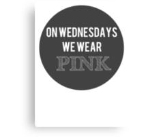 On Wednesdays We Wear Pink Canvas Print