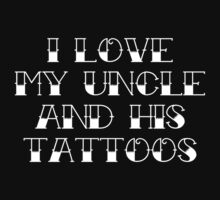 I Love My Uncle And His Tattoos by BrightDesign