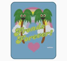 Fronds Forever!  by mytshirtfort