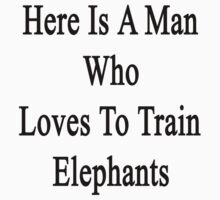 Here Is A Man Who Loves To Train Elephants  by supernova23