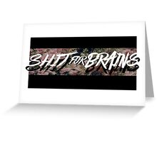 Sh**t for Brains Greeting Card