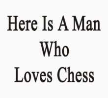 Here Is A Man Who Loves Chess  by supernova23