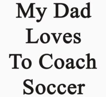 My Dad Loves To Coach Soccer  by supernova23
