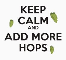 Keep Calm and add more HOPS by BrendanGraham