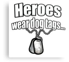 Heroes wear dog tags  Metal Print