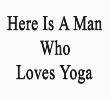 Here Is A Man Who Loves Yoga  by supernova23
