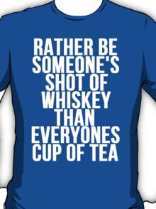 Rather Be Someone's Shot Of Whiskey T-Shirt