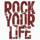 Rock Your Life by LorcMar