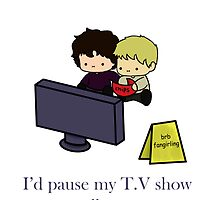 I'd pause my T.V show to talk to you by 221bmyguest