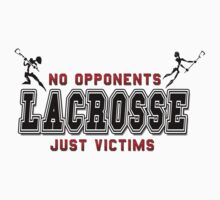 Lacrosse No Opponents by SportsT-Shirts