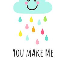 You make me happy cloud with colorful raindrops by MheaDesign