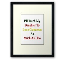 I'll Teach My Daughter To Love Cameroon As Much As I Do  Framed Print
