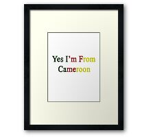Yes I'm From Cameroon  Framed Print