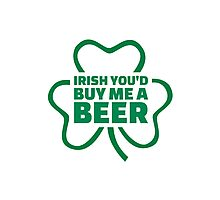Irish you'd buy me a beer Photographic Print