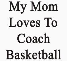 My Mom Loves To Coach Basketball  by supernova23