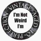 I'm Not Weird I'm Aged To Perfection ( Black Text T-Shirt & Sticker ) by PopCultFanatics