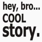 Cool Story Bro by clubbers06