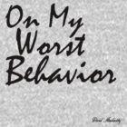 ON MY WORST BEHAVIOR by VividAudacity