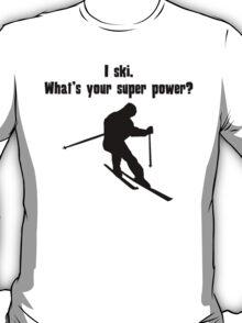 I Ski. What's Your Super Power? T-Shirt