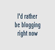 Rather be blogging by qwertyness
