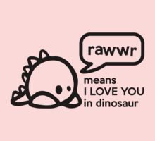 RAWWR - means I love you in dinosaur by nektarinchen