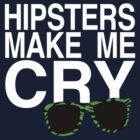 Hipsters Make Me Cry by CrSchilliger
