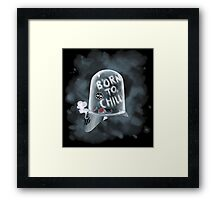 Born to Chill Framed Print