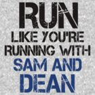 Run like you're running with Sam and Dean by slitheenplanet