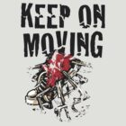 Keep on Moving! by VisualKontakt Clothing Co.