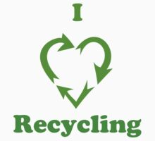 I Love Recycling ( T-Shirt & Sticker ) by PopCultFanatics