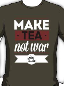 Make Tea, Not War  T-Shirt