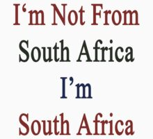 I'm Not From South Africa I'm South Africa  by supernova23