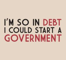 I'm so in debt I could start a government by David Tesla