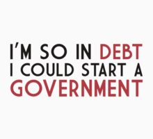 I'm so in debt I could start a government Kids Clothes