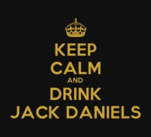 Keep Calm and Drink Jack Daniels by Black-Deep