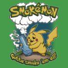 Gotta smoke them all! by scott sirag
