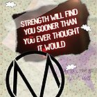 Strength Will Find You by roonilwazlib