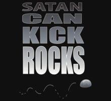 SATAN CAN KICK ROCKS! by TRUTHMANSHIRTS