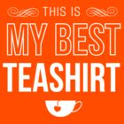 This is my best tea shirt by shellybell