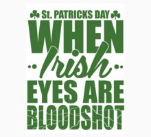 St Patricks Day When Irish Eyes Are Bloodshot by printproxy