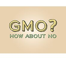 GMO? How About No... Photographic Print