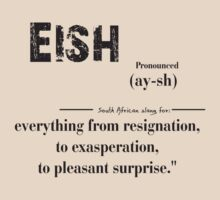 Eish south African slang resignation to surprise by DesignGuru
