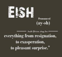 Eish south African slang resignation to surprise by DesignGuru