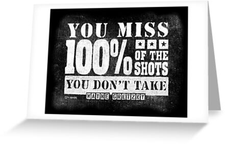 Gretzky Quote: Miss 100% of Shots You Don't Take by Rockinchalk