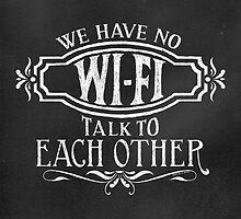 NO Wi-Fi...Talk to Each Other Vintage Chalk Poster by Rockinchalk